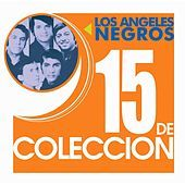 Thumbnail for the Los Ángeles Negros - 15 De Coleccion link, provided by host site