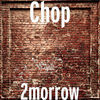 Thumbnail for the Chop - 2Morrow link, provided by host site