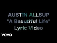 Thumbnail for the Austin Allsup - A Beautiful Life link, provided by host site