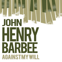 Thumbnail for the John Henry Barbee - Against My Will link, provided by host site