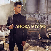Thumbnail for the Luis Coronel - Ahora Soy Yo link, provided by host site