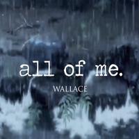Thumbnail for the Wallace - All of Me link, provided by host site