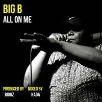 Thumbnail for the Big B - All on Me link, provided by host site