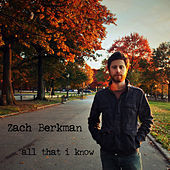 Thumbnail for the Zach Berkman - All That I Know link, provided by host site