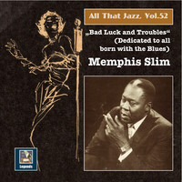 """Thumbnail for the Memphis Slim - All That Jazz, Vol. 52: Memphis Slim – """"Bad Luck & Troubles"""" (An Album Dedicated to All Born with the Blues) [Remastered 2015] link, provided by host site"""