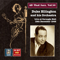 Thumbnail for the Duke Ellington Orchestra - All That Jazz, Vol. 54: Duke Ellington & His Orchestra Live at Carnegie Hall, December 19, 1944 (Remastered 2015) link, provided by host site