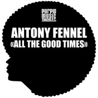 Thumbnail for the Antony Fennel - All the Good Times link, provided by host site