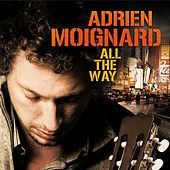 Thumbnail for the Adrien Moignard - All the Way link, provided by host site