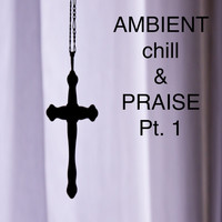 Thumbnail for the Ian Everittes - Ambient Chill & Praise, Pt. 1 (Remastered) link, provided by host site