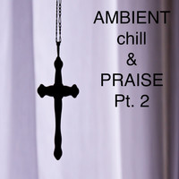 Thumbnail for the Ian Everittes - Ambient Chill & Praise, Pt. 2 (Remixes) link, provided by host site