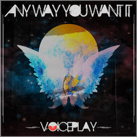 Thumbnail for the VoicePlay - Any Way You Want It link, provided by host site