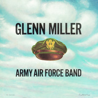 Thumbnail for the Glenn Miller & The Army Air Force Band - Army Air Force Band link, provided by host site