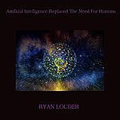 Thumbnail for the Ryan Louder - Artificial Intelligence Replaced the Need for Humans link, provided by host site