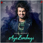 Thumbnail for the Sonu Nigam - Aye Zindagi link, provided by host site