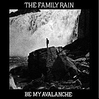 Thumbnail for the The Family Rain - Be My Avalanche link, provided by host site