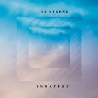 Thumbnail for the Immature - Be Strong link, provided by host site