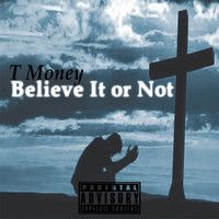 Thumbnail for the T Money - Believe It or Not link, provided by host site