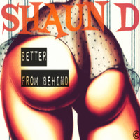 Thumbnail for the Shaun-D - Better from Behind link, provided by host site