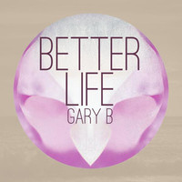 Thumbnail for the Gary B - Better Life link, provided by host site