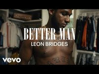 Thumbnail for the Leon Bridges - Better Man (Coming Home Visual Playlist) link, provided by host site