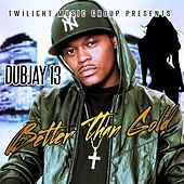 Thumbnail for the Dubjay 13 - Better Than Gold link, provided by host site