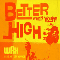 Thumbnail for the Wax - Better When You're High link, provided by host site
