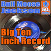 Thumbnail for the Bull Moose Jackson - Big Ten-Inch Record link, provided by host site