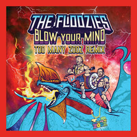 Thumbnail for the The Floozies - Blow Your Mind (Too Many Zooz Remix) link, provided by host site