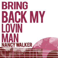 Thumbnail for the Nancy Walker - Bring Back My Lovin' Man link, provided by host site