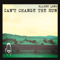 Thumbnail for the Blaine Long - Can't Change the Sun link, provided by host site