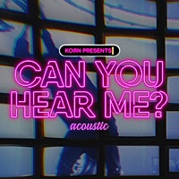 Thumbnail for the Korn - Can You Hear Me (Acoustic) link, provided by host site