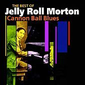Thumbnail for the Jelly Roll Morton - Cannon Ball Blues (The Best Of) link, provided by host site