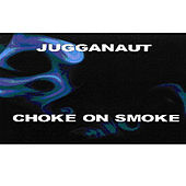 Thumbnail for the Jugganaut - Choke On Smoke link, provided by host site
