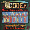Thumbnail for the Xavier Quijas Yxayotl - Codex - Music of Ancient Mexico link, provided by host site