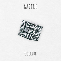 Thumbnail for the Kastle - Collide link, provided by host site