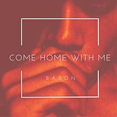 Thumbnail for the Baron - Come Home With Me link, provided by host site
