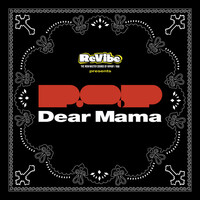 Thumbnail for the P.O.P - Dear Mama link, provided by host site