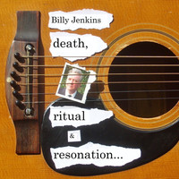Thumbnail for the Billy Jenkins - Death, Ritual & Resonation link, provided by host site