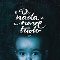 Thumbnail for the Kap - Do Nada Nasce Tudo link, provided by host site