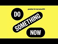 Thumbnail for the Pete Kronowitt - Do Something Now link, provided by host site