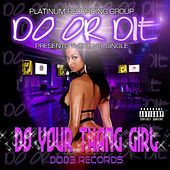Thumbnail for the Do Or Die - Do Your Thang Girl Dirty link, provided by host site