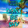 Thumbnail for the POETIK - Don't Be Shy link, provided by host site