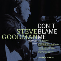 Thumbnail for the Steve Goodman - Don't Blame Me link, provided by host site