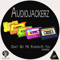 Thumbnail for the Audiojackerz - Don't Get Me Started / If You link, provided by host site