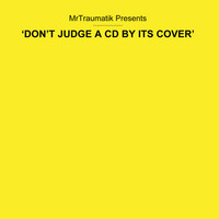 Thumbnail for the Mr Traumatik - Don't Judge a CD by Its Cover link, provided by host site