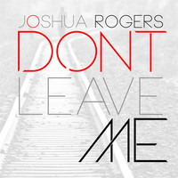 Thumbnail for the Joshua Rogers - Don't Leave Me link, provided by host site