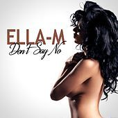 Thumbnail for the Ella M - Don't Say No link, provided by host site