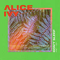Thumbnail for the Alice Ivy - Don't Sleep link, provided by host site