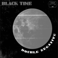 Thumbnail for the Black Time - Double Negative link, provided by host site