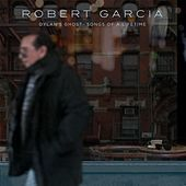 Thumbnail for the Robert Garcia - Dylan's Ghost: Songs of a Lifetime link, provided by host site